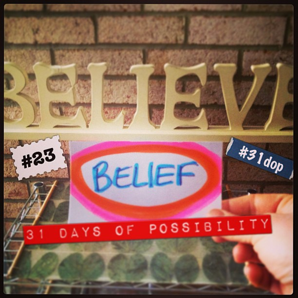 Day 23: Belief [31 Days of Possibility]