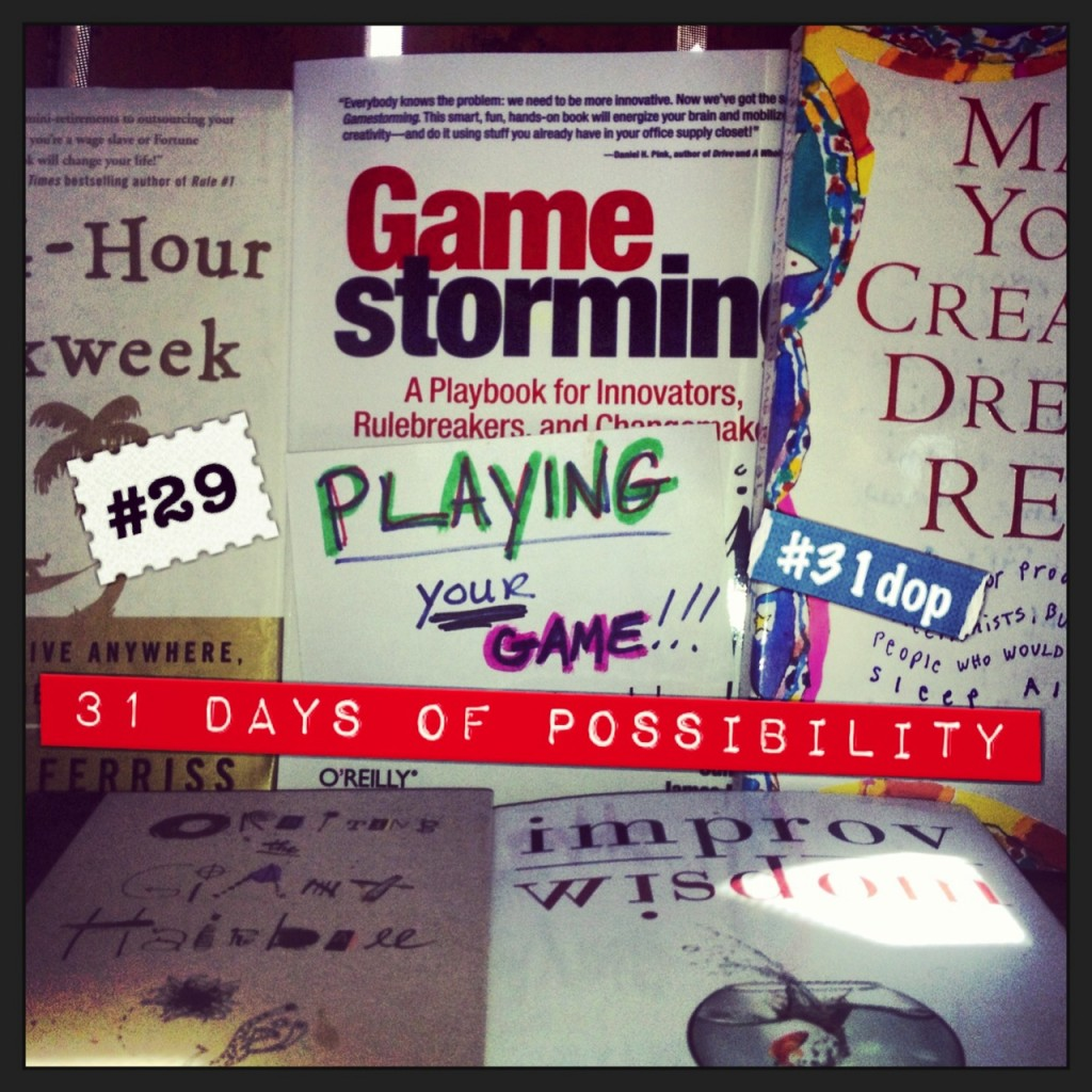 Day 29: Playing Your Game [31 Days of Possibility]