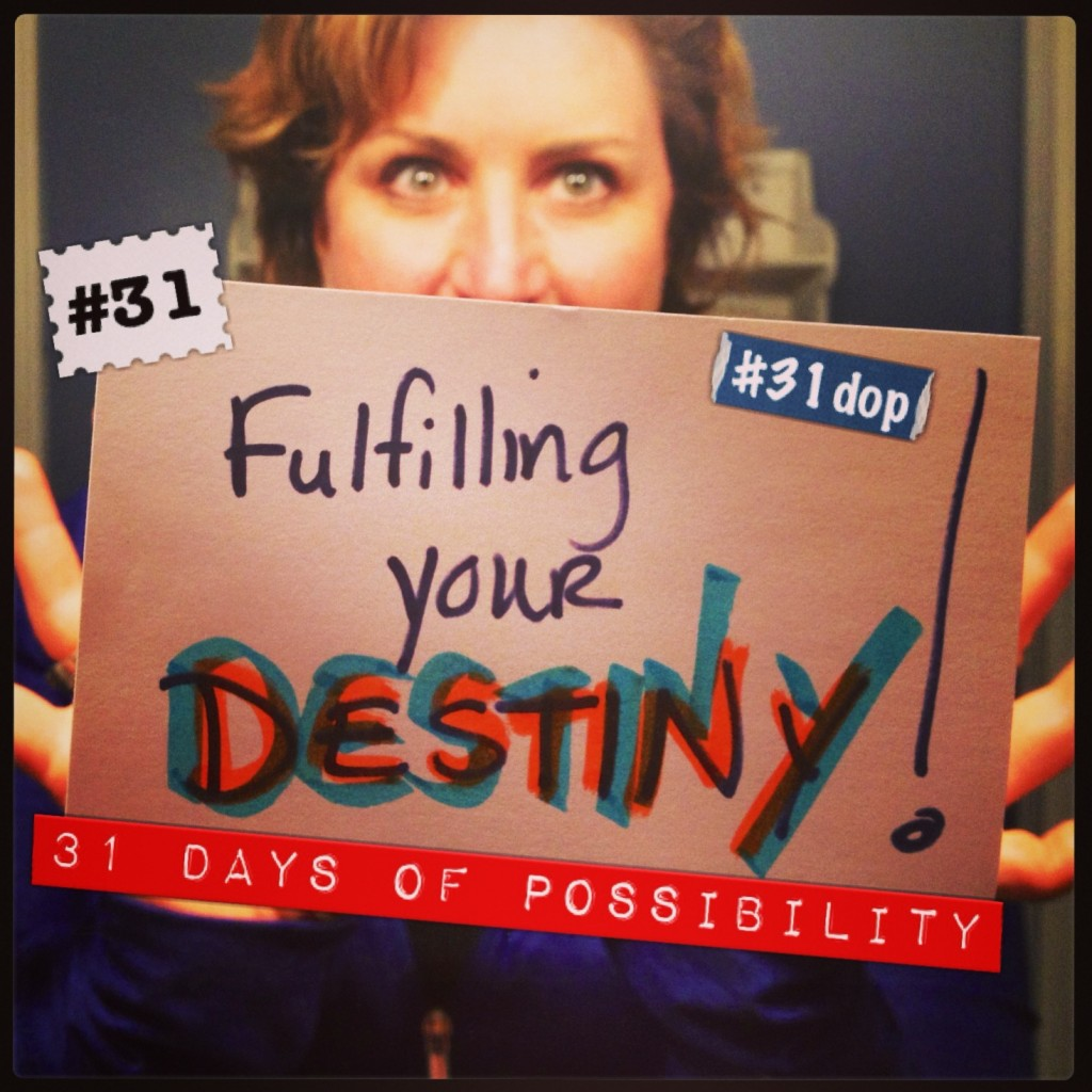 Day 31: Fulfilling Your Destiny [31 Days of Possibility]