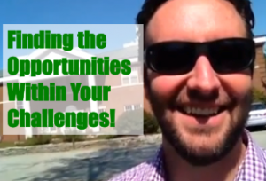 Finding the Opportunities Within Your Challenges