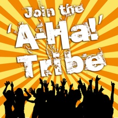 Join the 'A-Ha!' Tribe