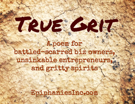 True Grit: A poem for battle-scarred biz owners, unsinkable entrepreneurs, and gritty spirits